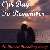 Our Day To Remember: 40 Classic Wedding Songs Songs