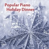 Popular Piano Christmas Songs: Holiday Dinner Music Songs