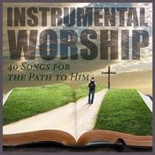 Instrumental Worship: 40 Songs For The Path To Him Songs