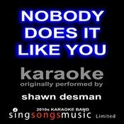 Nobody Does It Like You (Originally Performed By Shawn Desman) [Karaoke Audio Version] Songs
