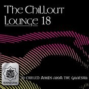 The Chillout Lounge Vol. 18 Songs