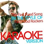 The Fast Food Song (In The Style Of Fast Food Rockers) [Karaoke Version] - Single Songs