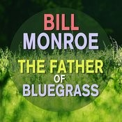 Bill Monroe - The Father Of Bluegrass Songs