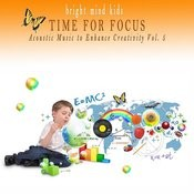 Time For Focus: Acoustic Music To Enhance Creativity (Bright Mind Kids), Vol. 5 Songs
