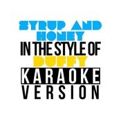 Syrup & Honey (In The Style Of Duffy) [Karaoke Version] - Single Songs