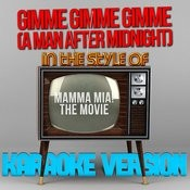 Gimme Gimme Gimme (A Man After Midnight) [In The Style Of Mamma Mia! - The Movie] [Karaoke Version] - Single Songs