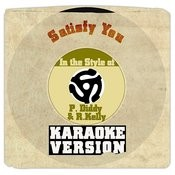 Satisfy You (In The Style Of P. Diddy & R.Kelly) [Karaoke Version] Song