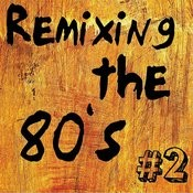 Remixing The 80's, Vol. 2 Songs