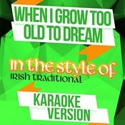 When I Grow Too Old To Dream (In The Style Of Irish Traditional) [Karaoke Version] Song