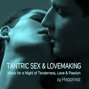 Tantric Sex & Lovemaking: Music For A Night Of Tenderness, Love & Passion Songs