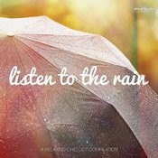 Listen To The Rain (A Relaxing Chillout Collection) Songs