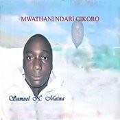 Mwathani Ndari Gikoro Songs