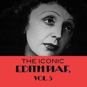 The Iconic Edith Piaf, Vol. 5 Songs