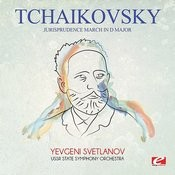 Tchaikovsky: Jurisprudence March In D Major (Digitally Remastered) Songs