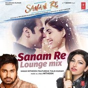 Sanam Re (Lounge Mix) Songs