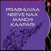 Prabhuvaa Neeve Naa Manchi Kaapari Songs