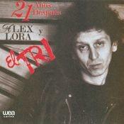 21 Años después Alex Lora y El Tri Songs