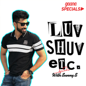Luv Shuv Etc with Sunny S Songs