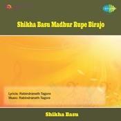 Shikha Basu - Madhur Rupe Birajo Songs