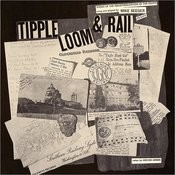 Tipple, Loom & Rail: Songs Of The Industrialization Of The South Songs