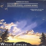 Songs Of Faith - Southern Gospel Legends Series-Wally Fowler Songs