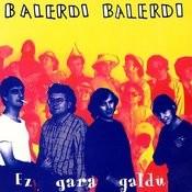 Ez Gara Galdu Songs
