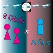 2 Girls & A Guy Songs