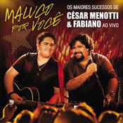 Maluco Por Você - Os Maiores Sucessos De César Menotti & Fabiano Songs