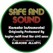 Safe And Sound (Originally Performed By Taylor Swift Feat The CIVIL Wars) [Karaoke Instrumental Version] Songs