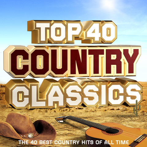 Top 40 Country Classics - The 40 Best Country Hits Of All