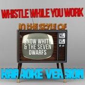 Whistle While You Work (In The Style Of Snow White & The Seven Dwarfs) [Karaoke Version] - Single Songs