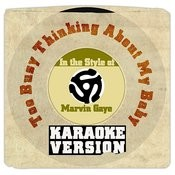 Too Busy Thinking About My Baby (In The Style Of Marvin Gaye) [Karaoke Version] Song