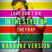 Love Don't Die (In The Style Of The Fray) [Karaoke Version] - Single Songs