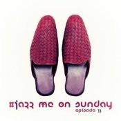#jazz Me On Sunday Episode 11 Songs