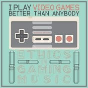 I Play Video Games Better Than Anybody: Ethics In Gaming Music Songs