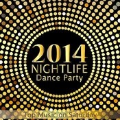 2014 Nightlife Dance Party Top Music On Saturday Songs