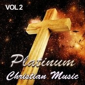Platinum Christian Music - A Celebration Of Our Lord Jesus Christ, Vol. 2 Songs