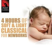 4 Hours Of Soft & Light Classical For Newborns Songs