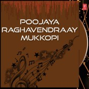 Poojaya Raghavendraay Mukkopi Songs