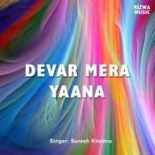 Devar Mera Yana Songs