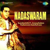 Nadaswaram By Karukurichi P Arunachalam Songs