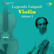 Legends Lalgudi G Jayaraman Violin Volume 3 Songs