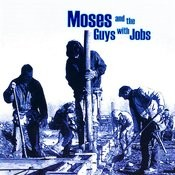 Moses & The Guys With Jobs Songs