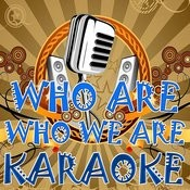 Who Are Who We Are (Karaoke) Songs