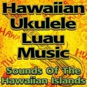 Hawaiian Ukulele Luau Music (Sounds Of The Hawaiian Islands) Songs