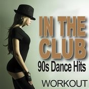 In The Club - 90s Dance Hits - Workout Songs