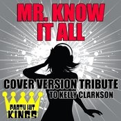 Mr. Know It All (Cover Version Tribute To Kelly Clarkson) Songs
