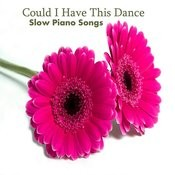 Slow Piano Songs: Could I Have This Dance Songs