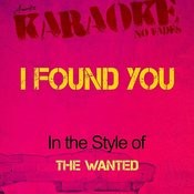 I Found You (In The Style Of The Wanted) [Karaoke Version] Songs