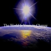 The World Is Yours To Change - Single Songs
